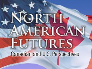 """""""North American Futures: Canadian & U.S. Perspectives"""" Conference"""